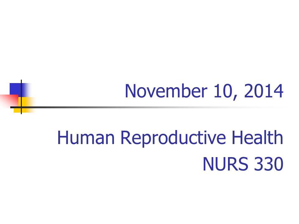 November 10, 2014 Human Reproductive Health NURS 330