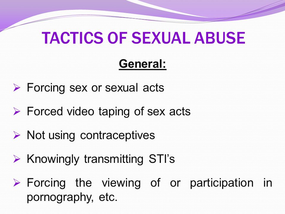 General:  Forcing sex or sexual acts  Forced video taping of sex acts  Not using contraceptives  Knowingly transmitting STI's  Forcing the viewin