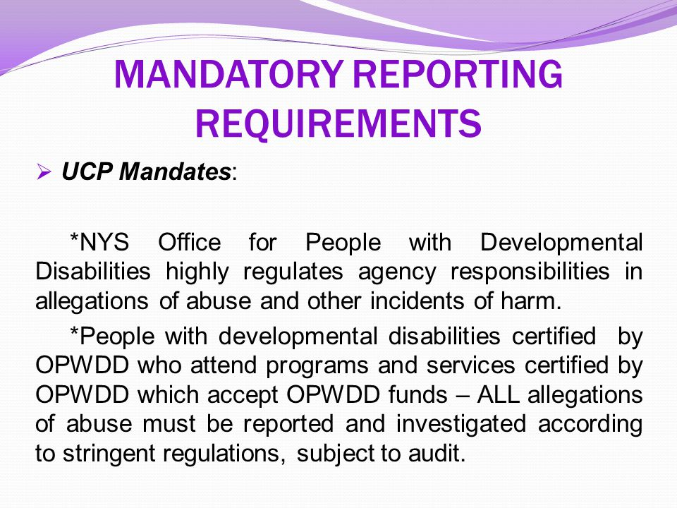  UCP Mandates: *NYS Office for People with Developmental Disabilities highly regulates agency responsibilities in allegations of abuse and other inci