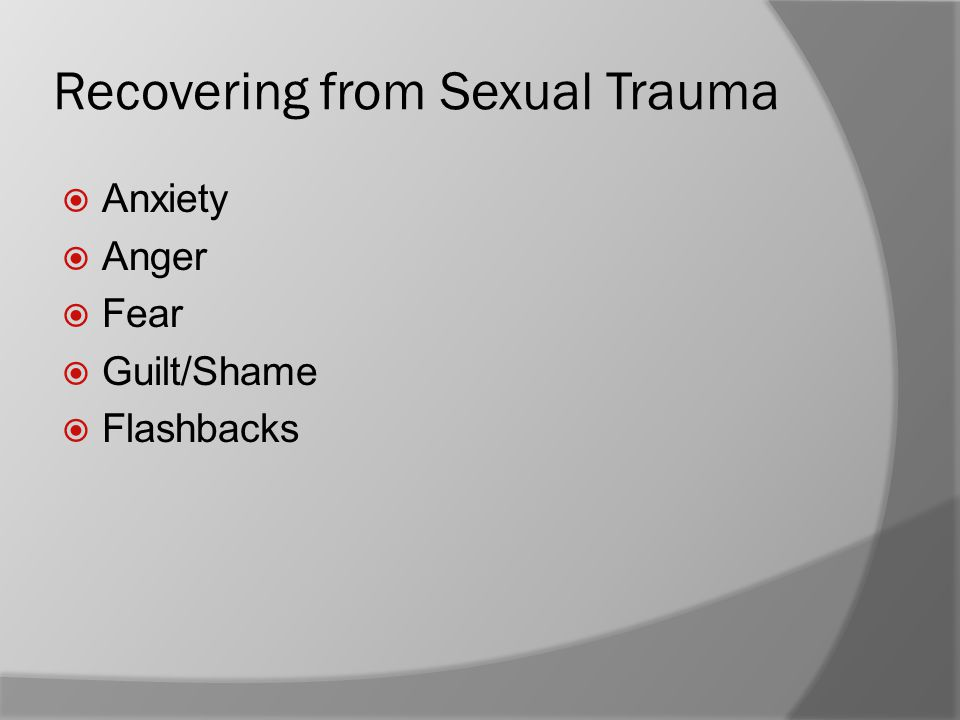 Recovering from Sexual Trauma  Anxiety  Anger  Fear  Guilt/Shame  Flashbacks