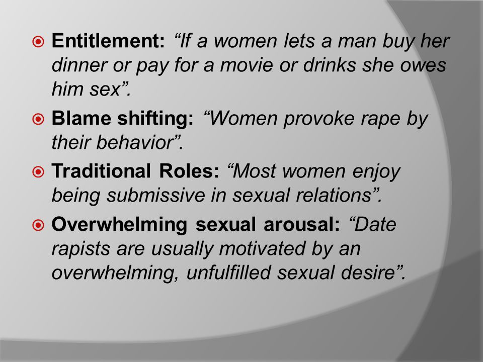  Entitlement: If a women lets a man buy her dinner or pay for a movie or drinks she owes him sex .
