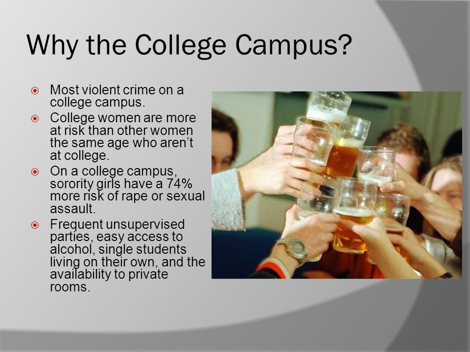 Why the College Campus.  Most violent crime on a college campus.