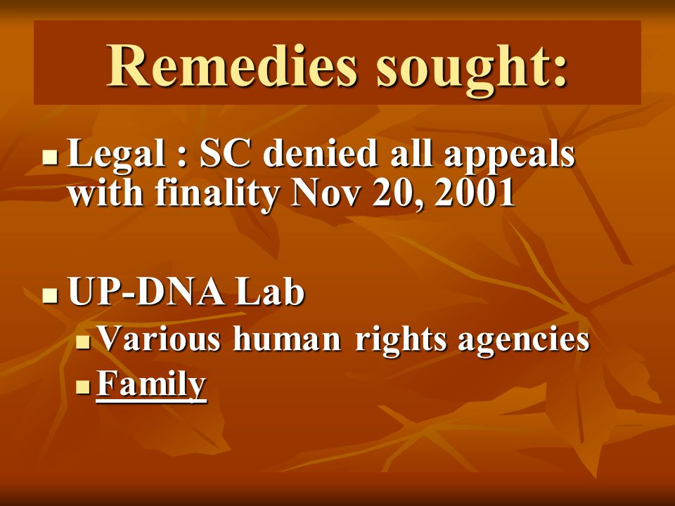 Remedies sought: Legal : SC denied all appeals with finality Nov 20, 2001 Legal : SC denied all appeals with finality Nov 20, 2001 UP-DNA Lab UP-DNA Lab Various human rights agencies Various human rights agencies Family Family