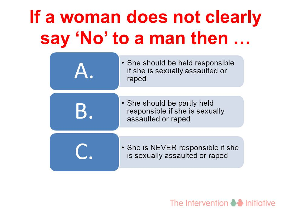 She should be held responsible if she is sexually assaulted or raped A.