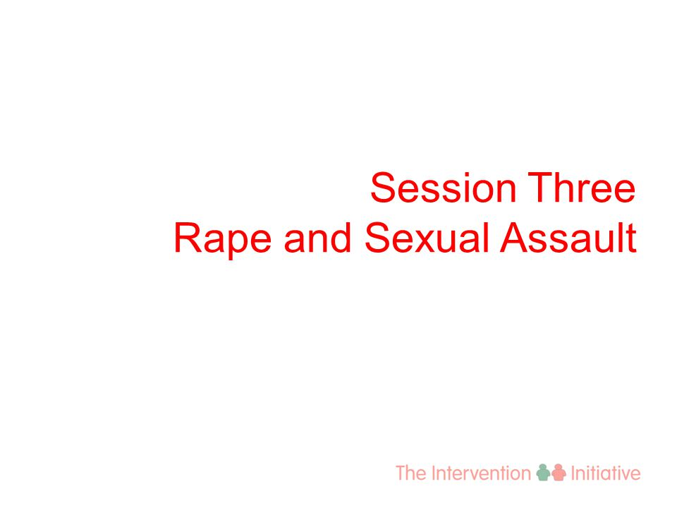 Session Three Rape and Sexual Assault