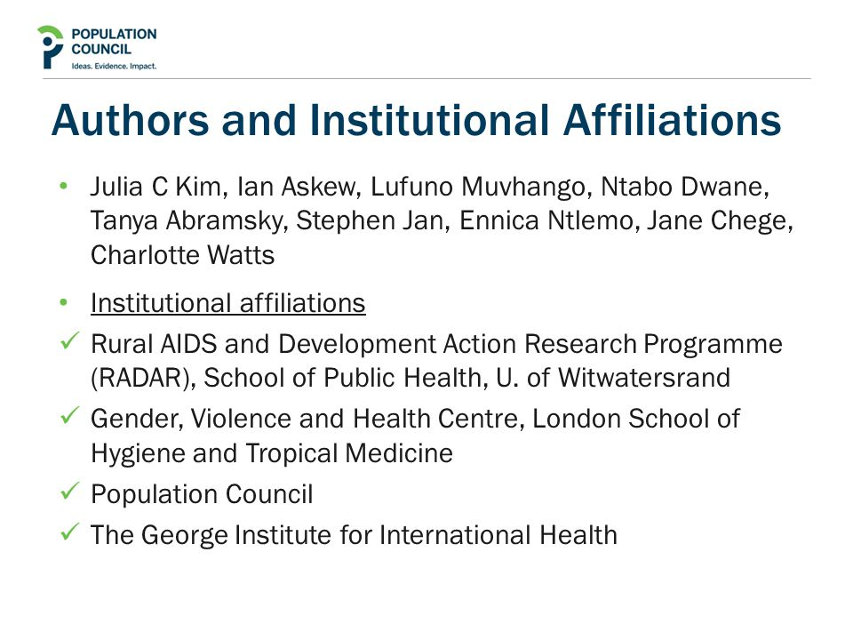 Authors and Institutional Affiliations Julia C Kim, Ian Askew, Lufuno Muvhango, Ntabo Dwane, Tanya Abramsky, Stephen Jan, Ennica Ntlemo, Jane Chege, Charlotte Watts Institutional affiliations Rural AIDS and Development Action Research Programme (RADAR), School of Public Health, U.