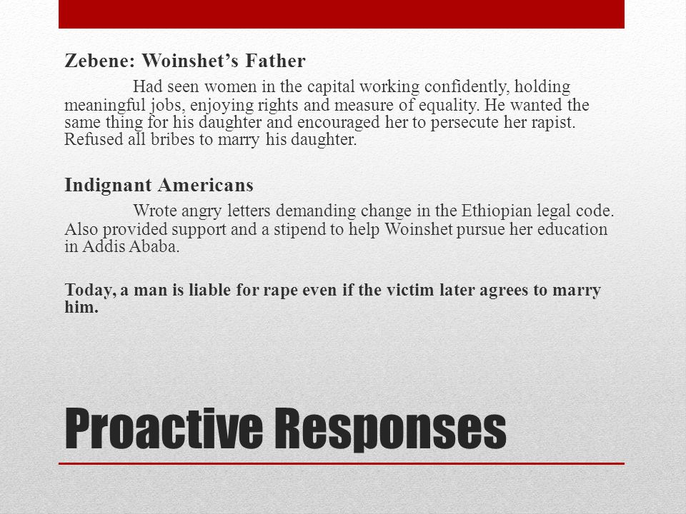 Proactive Responses Zebene: Woinshet's Father Had seen women in the capital working confidently, holding meaningful jobs, enjoying rights and measure of equality.
