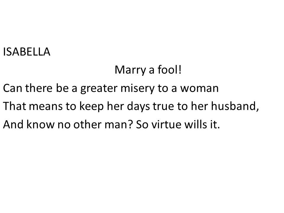 ISABELLA Marry a fool.