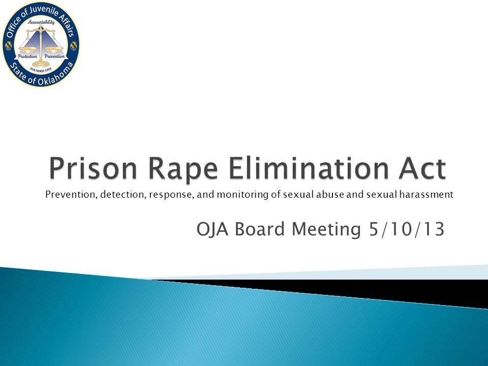 OJA Board Meeting 5/10/13 Prevention, detection, response, and monitoring of sexual abuse and sexual harassment