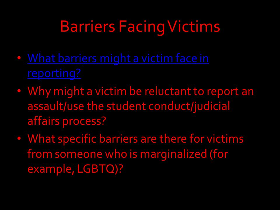 Barriers Facing Victims What barriers might a victim face in reporting.