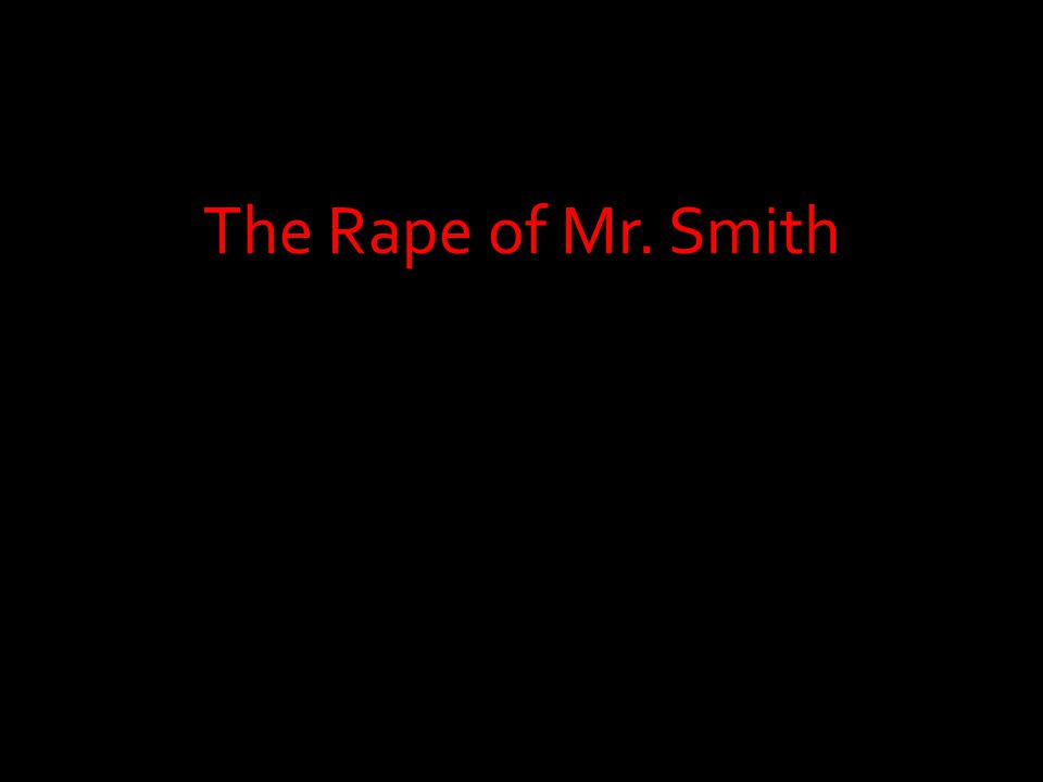 The Rape of Mr. Smith