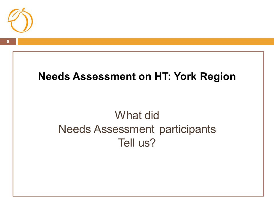 8 Needs Assessment on HT: York Region What did Needs Assessment participants Tell us?