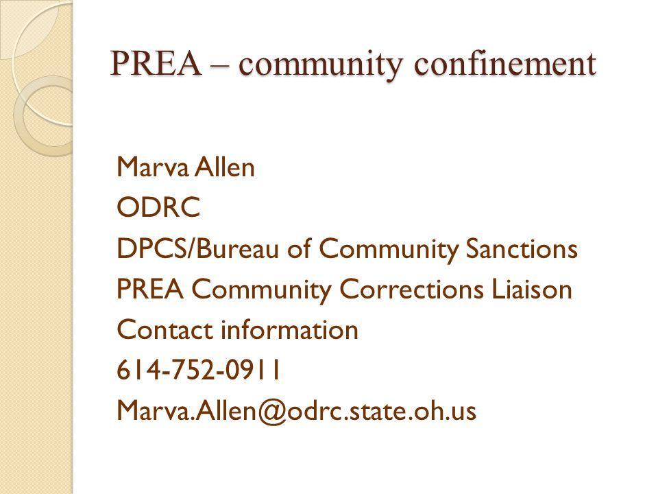 PREA – community confinement Marva Allen ODRC DPCS/Bureau of Community Sanctions PREA Community Corrections Liaison Contact information 614-752-0911 Marva.Allen@odrc.state.oh.us