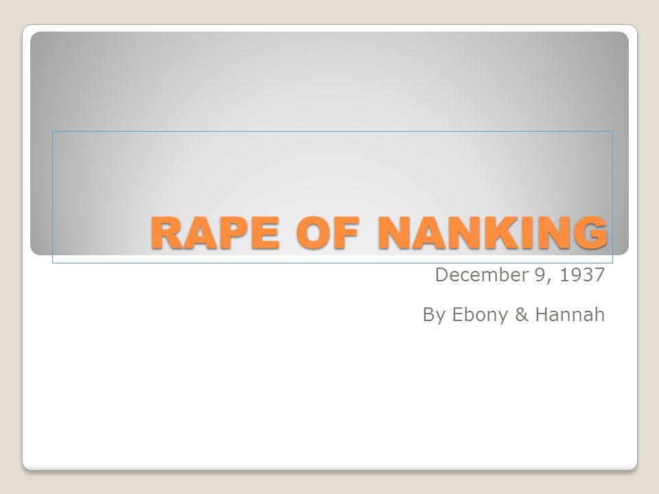 RAPE OF NANKING December 9, 1937 By Ebony & Hannah