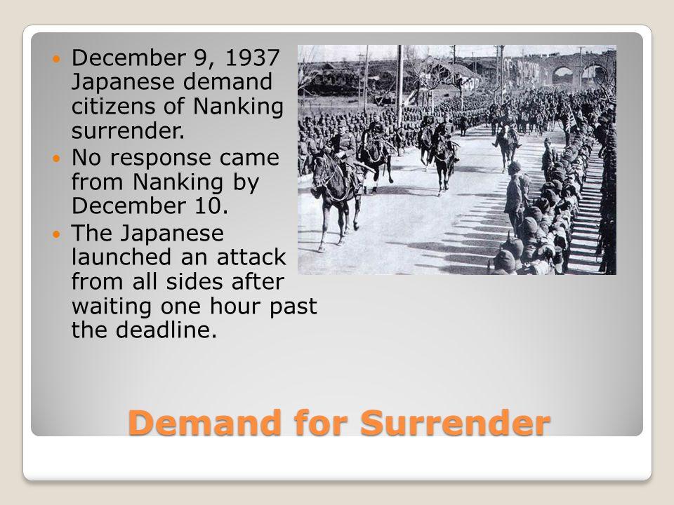 Demand for Surrender December 9, 1937 Japanese demand citizens of Nanking surrender.