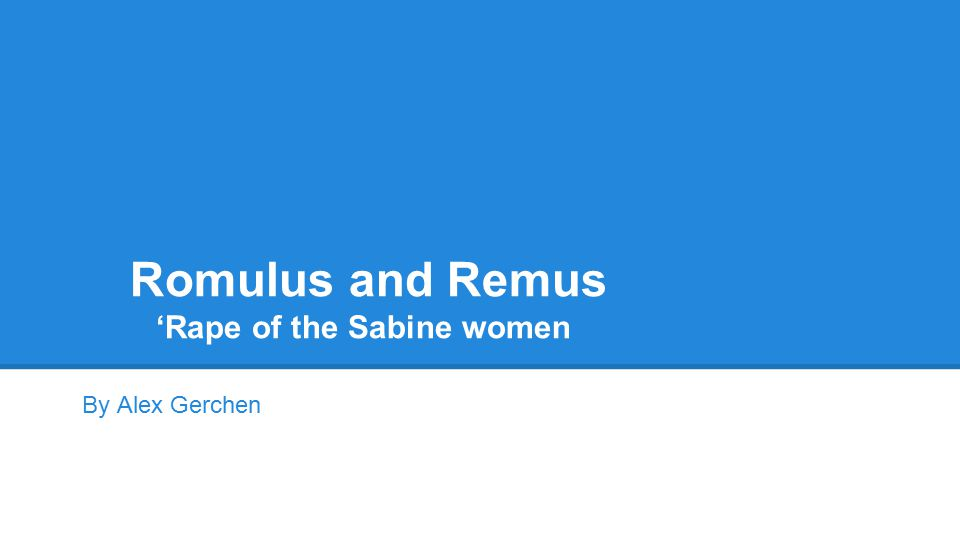 Romulus and Remus 'Rape of the Sabine women By Alex Gerchen