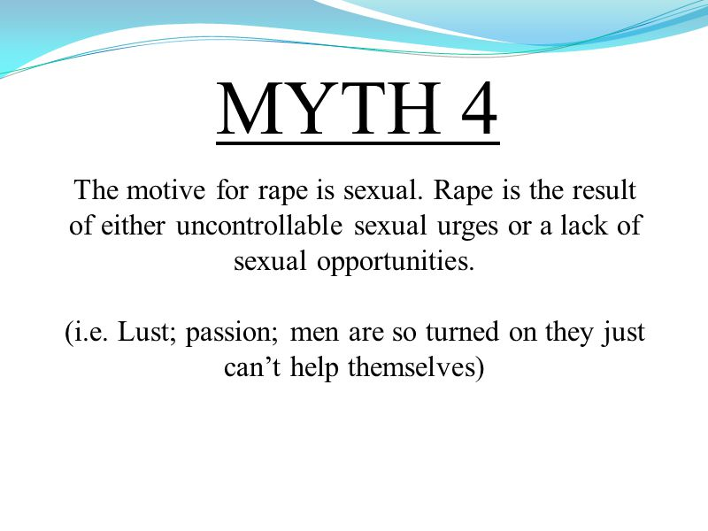 MYTH 4 The motive for rape is sexual.
