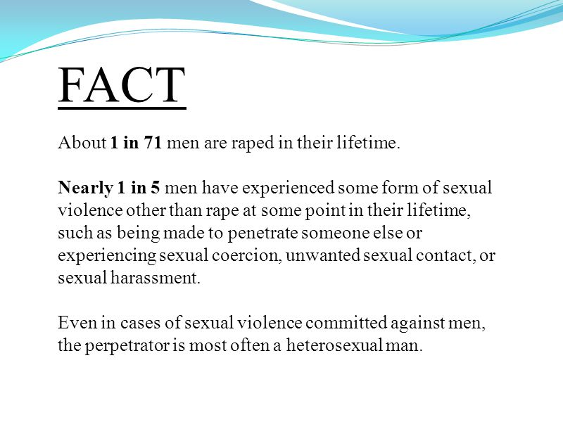 FACT About 1 in 71 men are raped in their lifetime.
