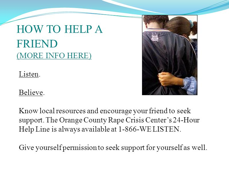 HOW TO HELP A FRIEND (MORE INFO HERE) (MORE INFO HERE) Listen.