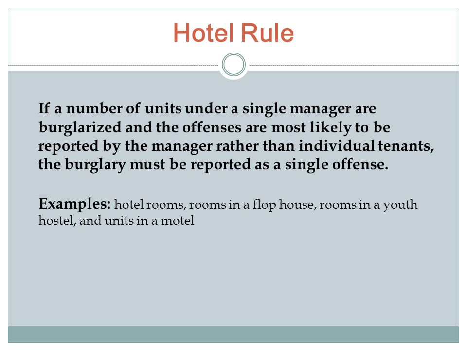 Hotel Rule If a number of units under a single manager are burglarized and the offenses are most likely to be reported by the manager rather than indi