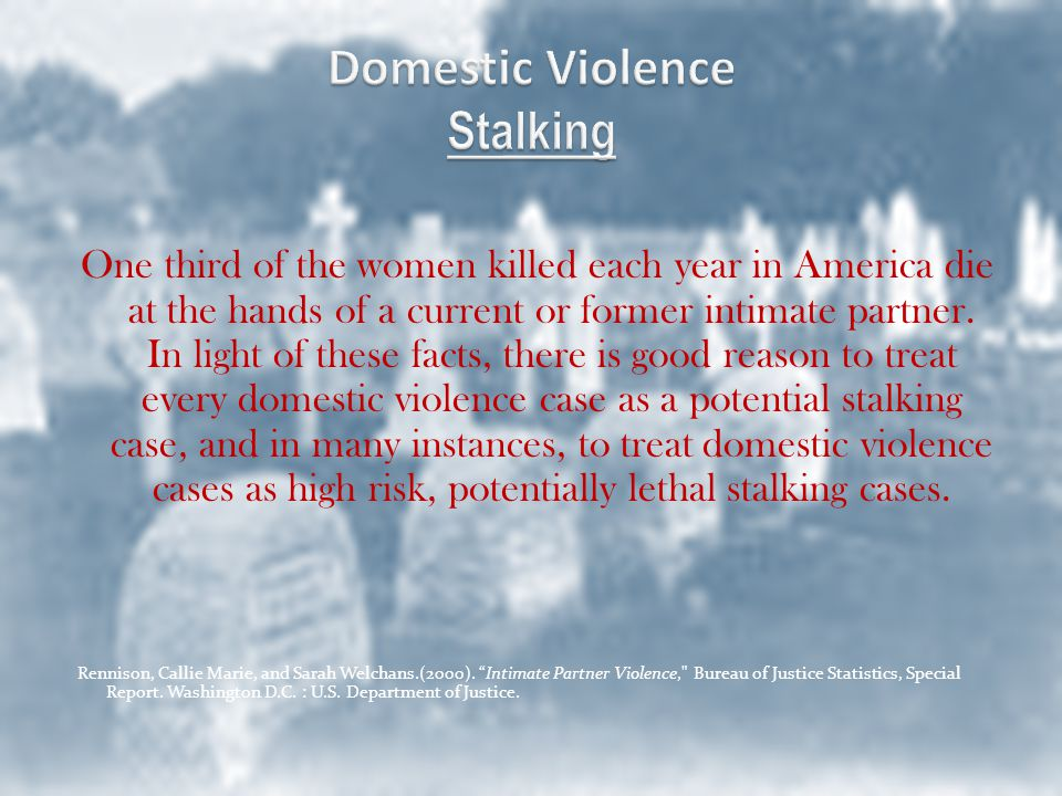 One third of the women killed each year in America die at the hands of a current or former intimate partner.