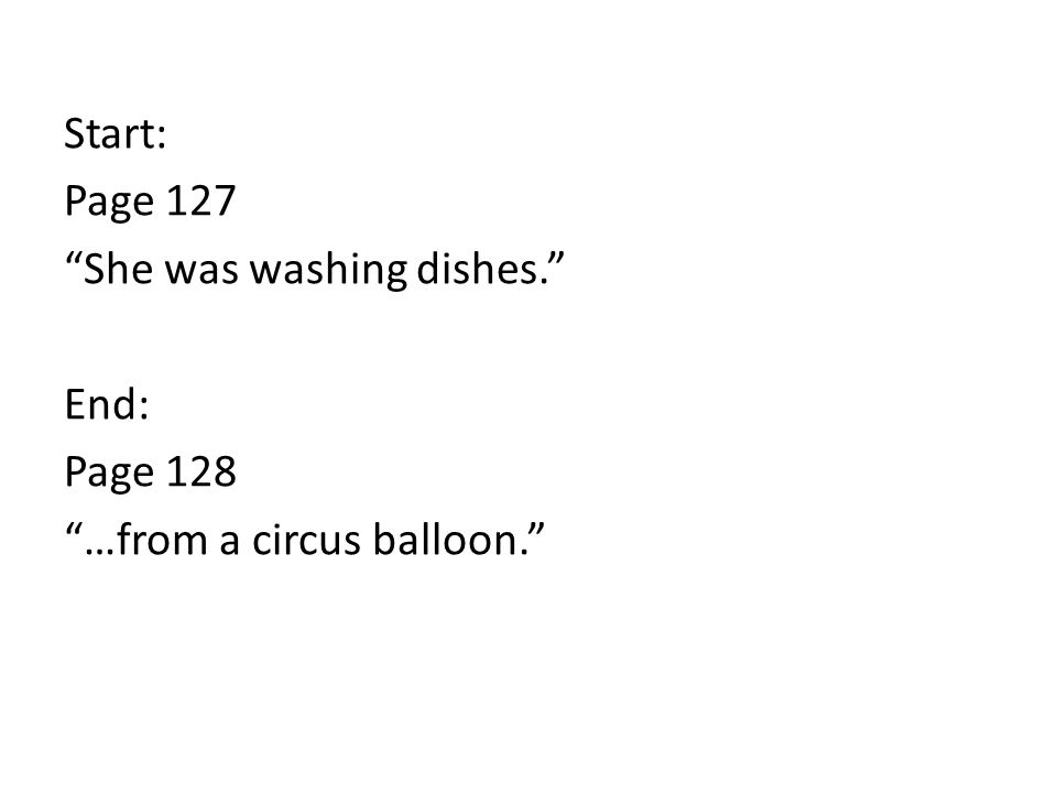 Start: Page 127 She was washing dishes. End: Page 128 …from a circus balloon.
