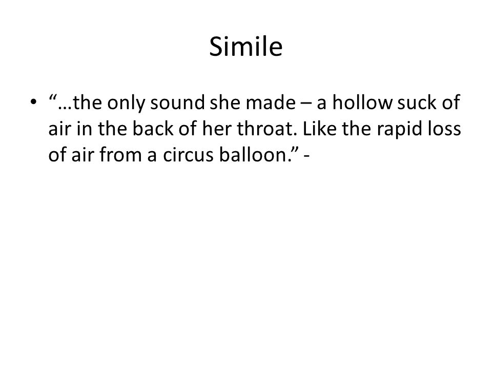 Simile …the only sound she made – a hollow suck of air in the back of her throat.
