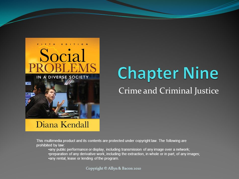 Copyright © Allyn & Bacon 2010 Crime as a social problem Crime is a serious problem that endangers people's lives, property, and sense of well being.