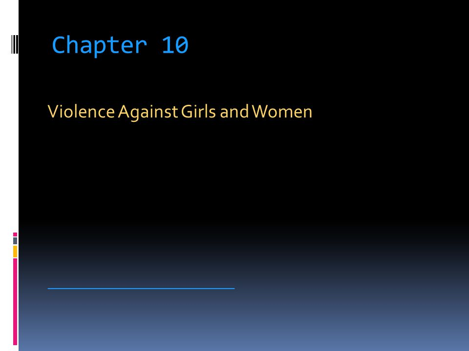 Chapter 10 Violence Against Girls and Women _____________________________