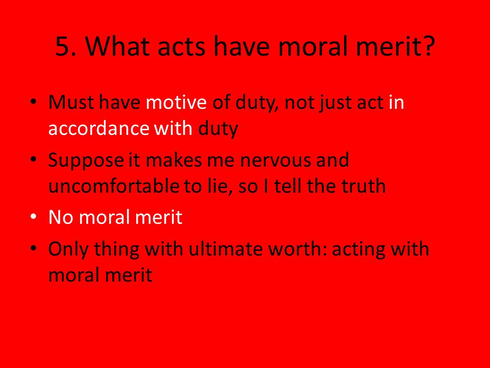 5.What acts have moral merit.
