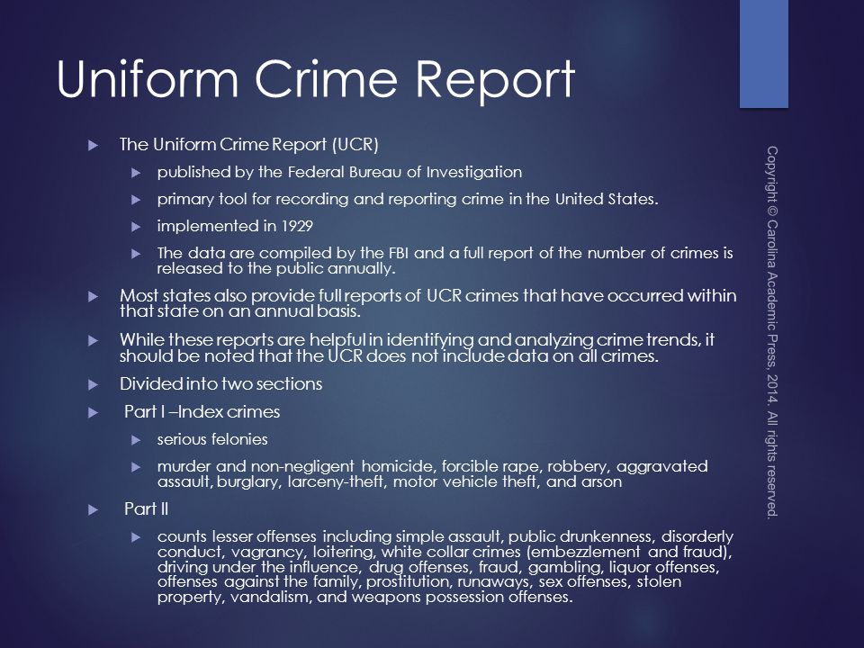 Uniform Crime Report  The Uniform Crime Report (UCR)  published by the Federal Bureau of Investigation  primary tool for recording and reporting crime in the United States.