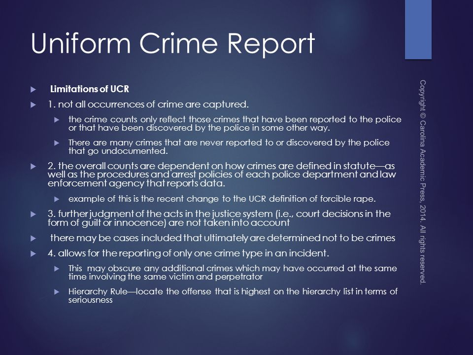 Uniform Crime Report  Limitations of UCR  1.not all occurrences of crime are captured.