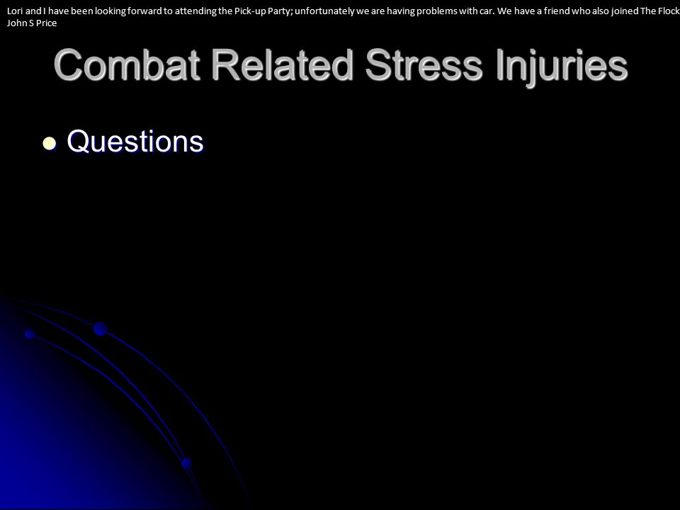 Combat Related Stress Injuries Questions Questions Lori and I have been looking forward to attending the Pick-up Party; unfortunately we are having problems with car.