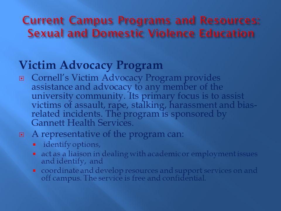 Victim Advocacy Program  Cornell's Victim Advocacy Program provides assistance and advocacy to any member of the university community.