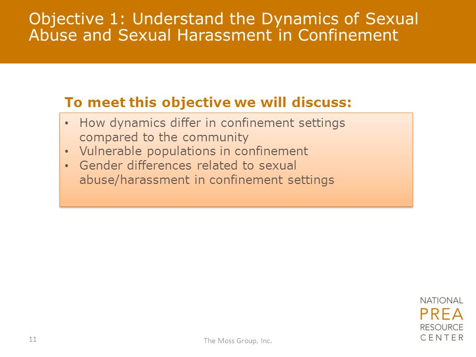Objective 1: Understand the Dynamics of Sexual Abuse and Sexual Harassment in Confinement To meet this objective we will discuss: How dynamics differ