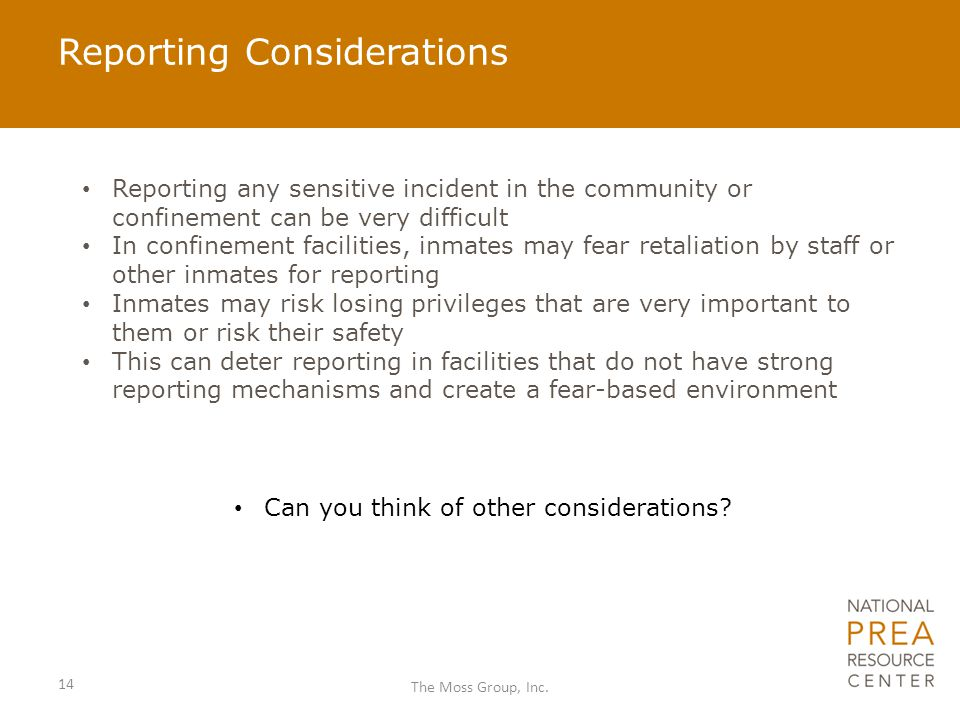 Reporting Considerations Reporting any sensitive incident in the community or confinement can be very difficult In confinement facilities, inmates may