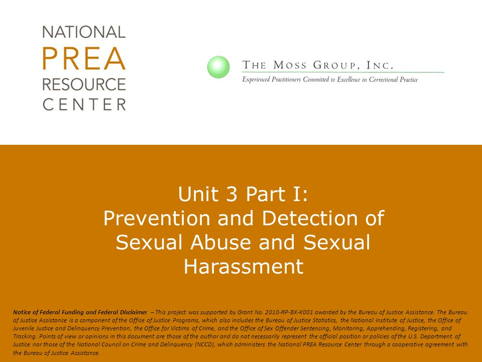 Unit 3 Part I: Prevention and Detection of Sexual Abuse and Sexual Harassment Notice of Federal Funding and Federal Disclaimer – This project was supp