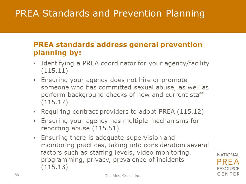 PREA Standards and Prevention Planning PREA standards address general prevention planning by: Identifying a PREA coordinator for your agency/facility