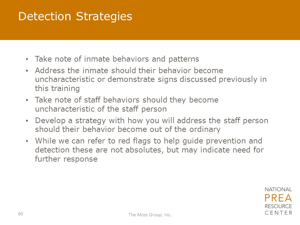 Detection Strategies Take note of inmate behaviors and patterns Address the inmate should their behavior become uncharacteristic or demonstrate signs