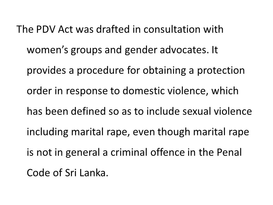 The PDV Act was drafted in consultation with women's groups and gender advocates.