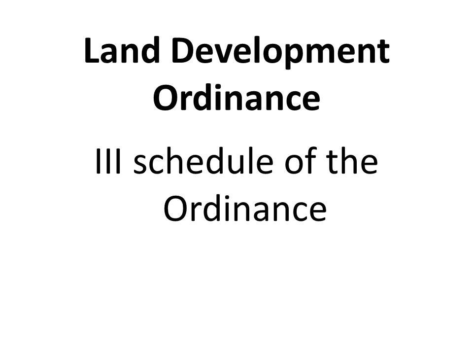 Land Development Ordinance III schedule of the Ordinance
