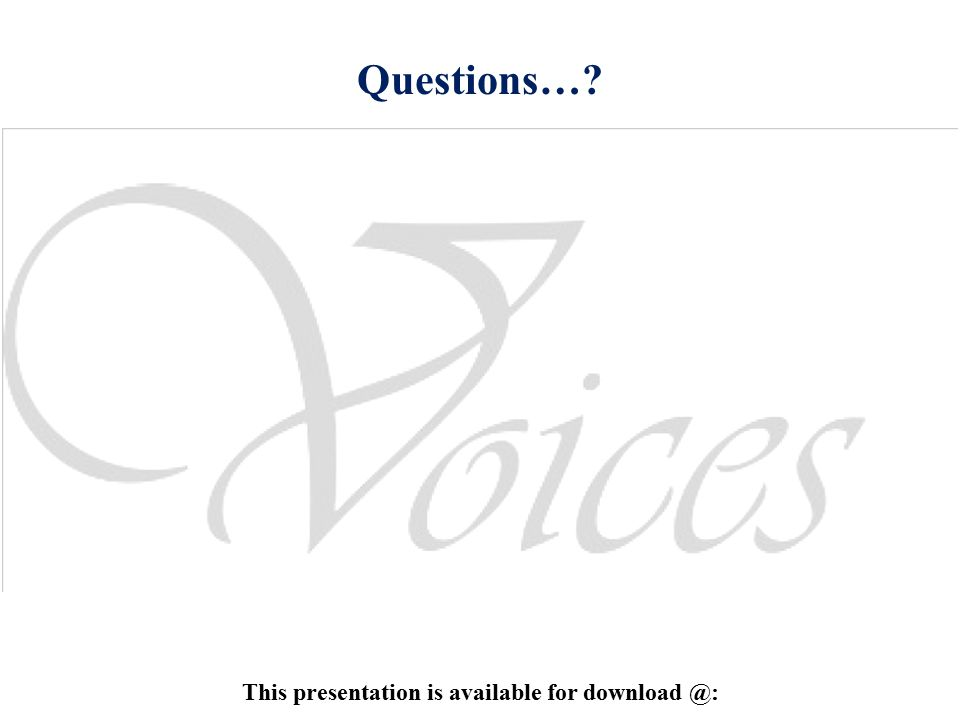 Questions…? This presentation is available for download @: