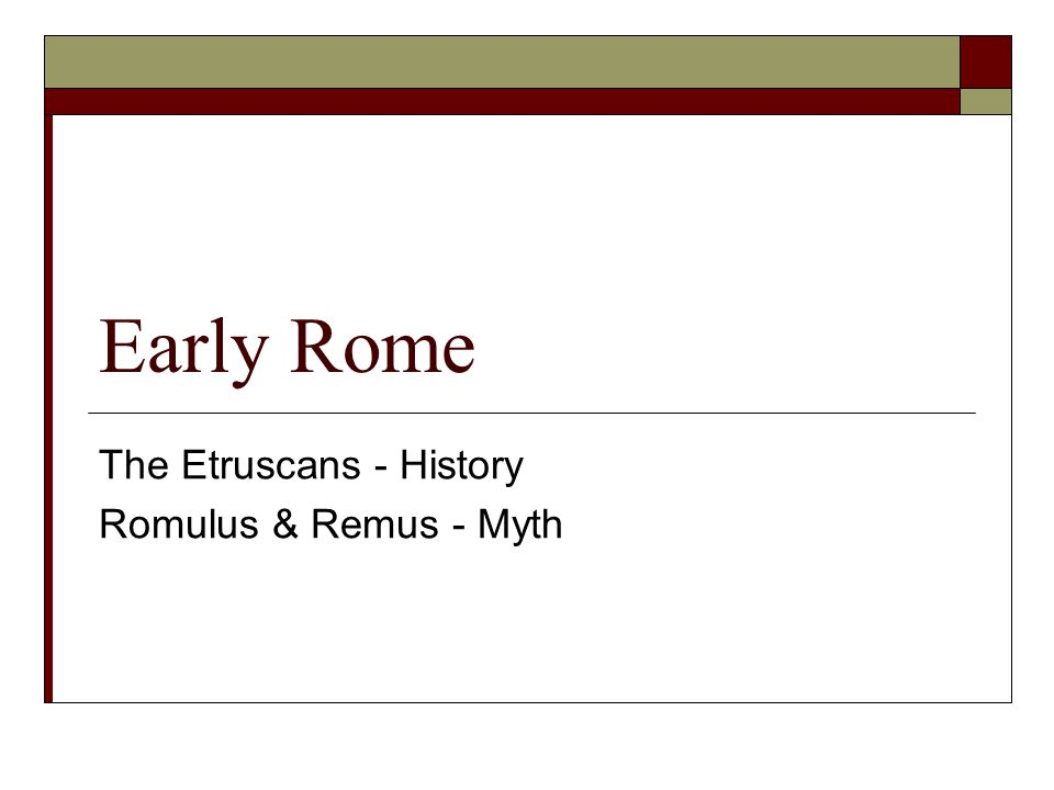 Early Rome The Etruscans - History Romulus & Remus - Myth