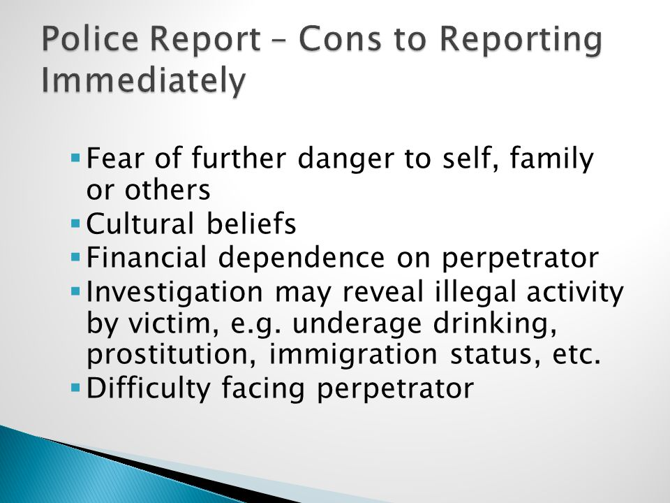  Fear of further danger to self, family or others  Cultural beliefs  Financial dependence on perpetrator  Investigation may reveal illegal activity by victim, e.g.