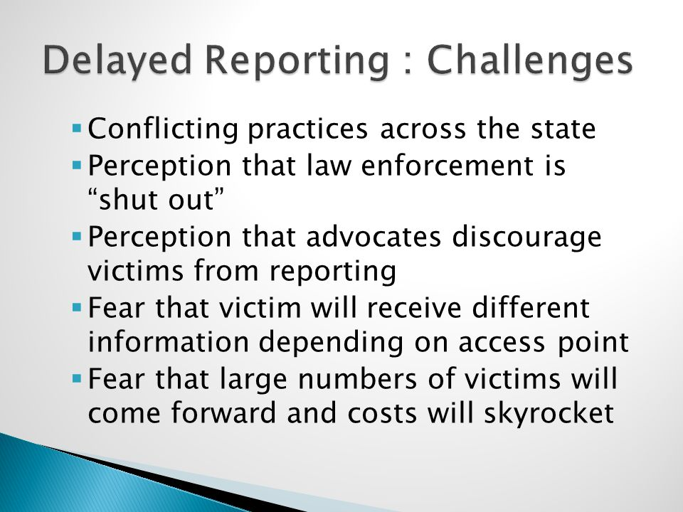 " Conflicting practices across the state  Perception that law enforcement is ""shut out""  Perception that advocates discourage victims from reporting"