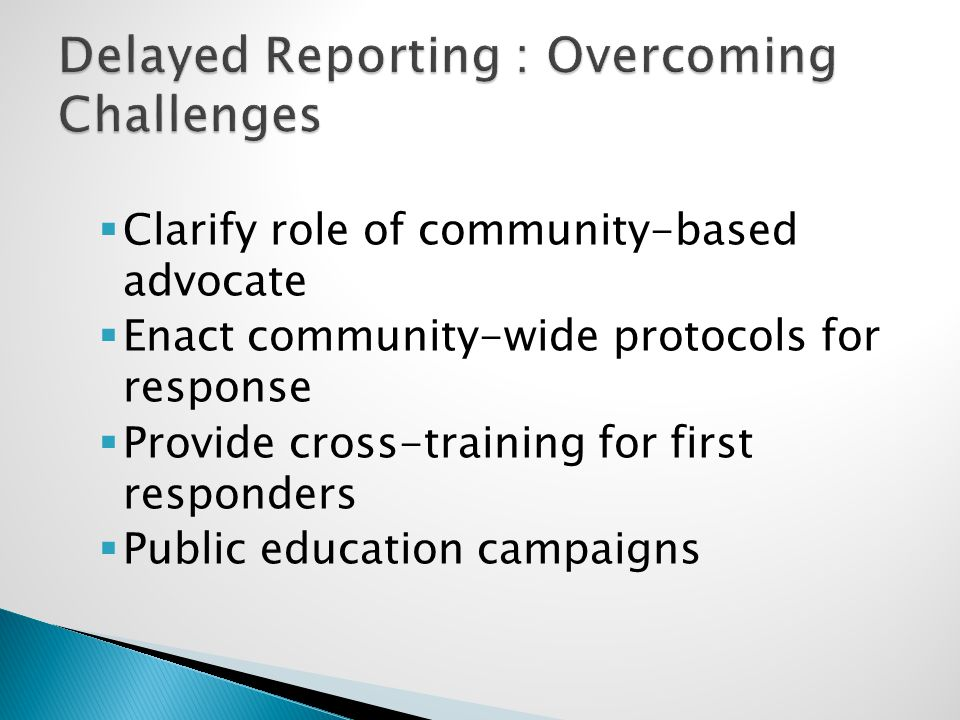  Clarify role of community-based advocate  Enact community-wide protocols for response  Provide cross-training for first responders  Public educat