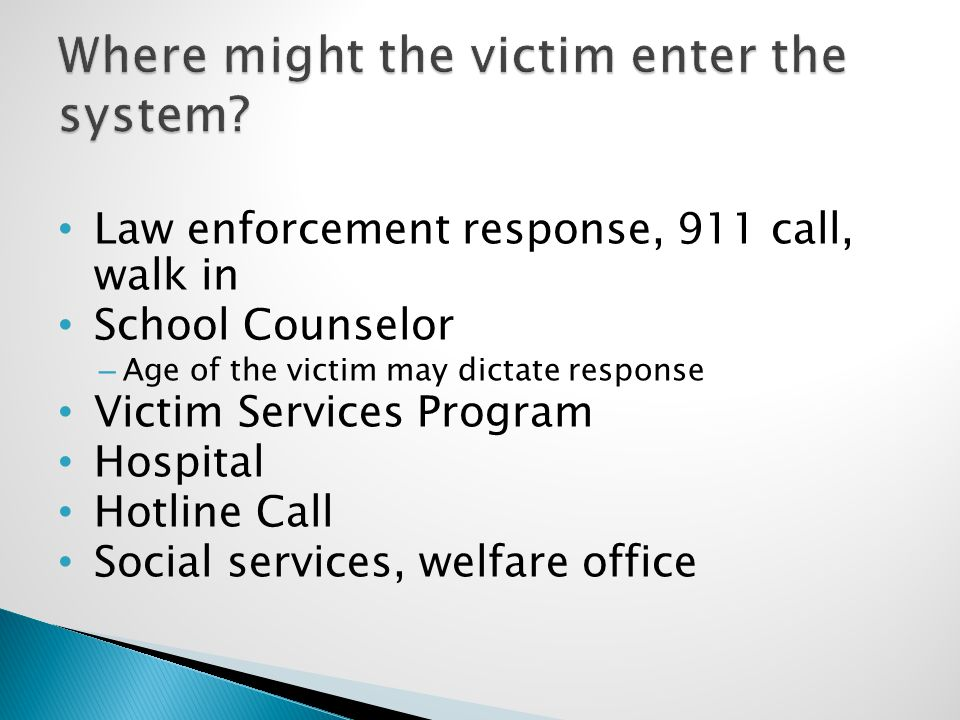  Victim receives an exam/evidence is collected  Medical provider is responsible for storing evidence  Medical provider contacts victim assistance organization, if one is available, or coordinates for other non-medical services as needed.