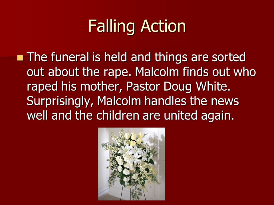 Falling Action The funeral is held and things are sorted out about the rape.