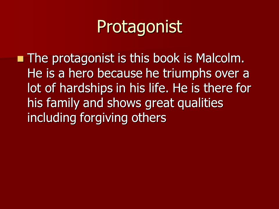 Protagonist The protagonist is this book is Malcolm.