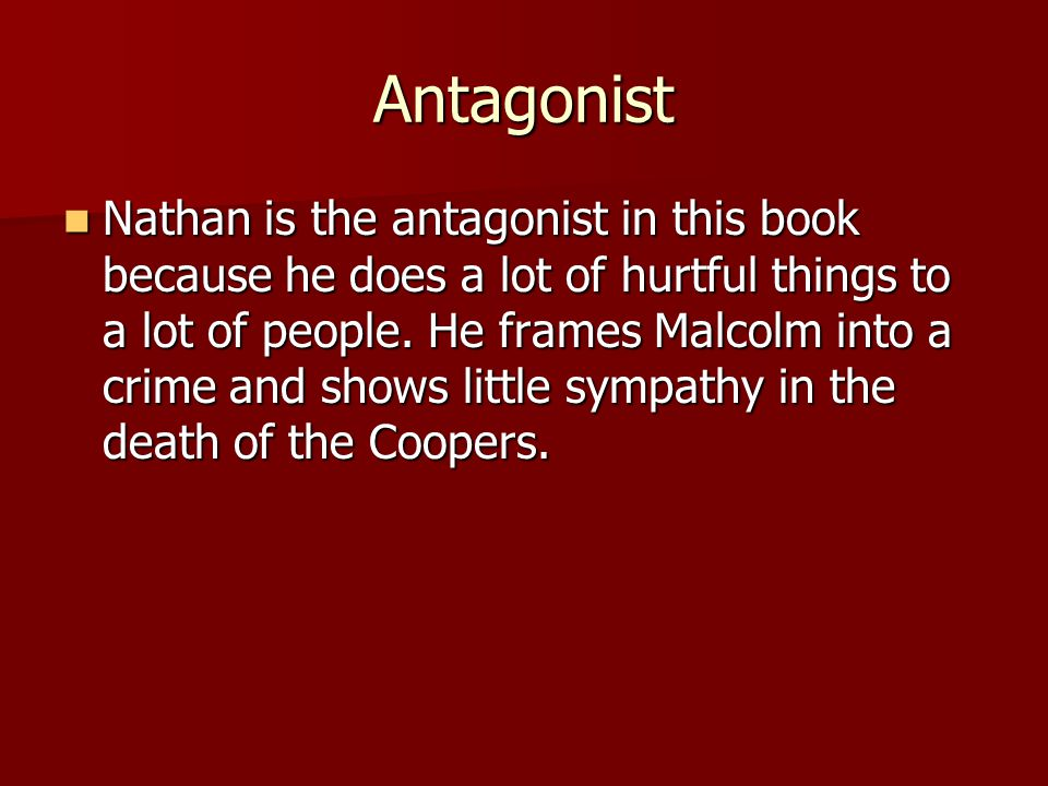 Antagonist Nathan is the antagonist in this book because he does a lot of hurtful things to a lot of people.